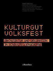 Kulturgut Volksfest. Architektur und Dekoration im Schaustellergewerbe